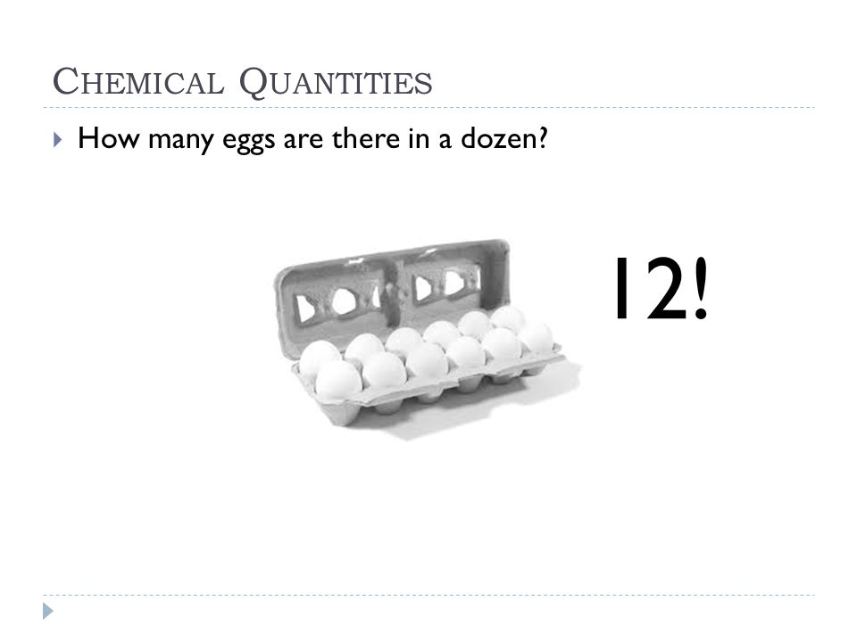 Chemical Quantities How many eggs are there in a dozen 12!