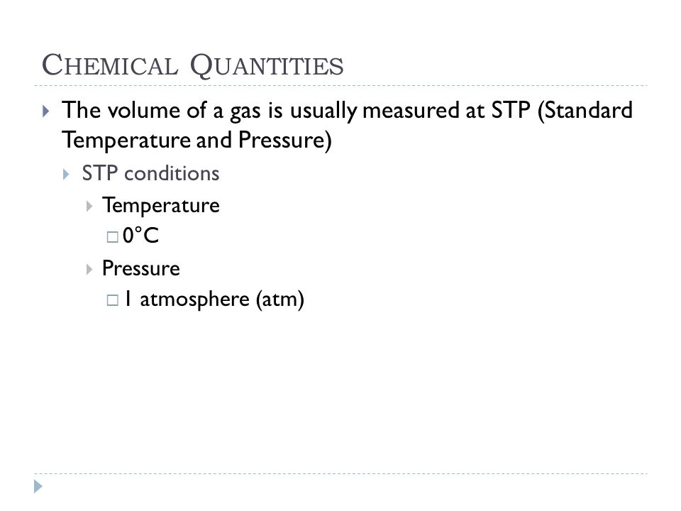 Chemical Quantities The volume of a gas is usually measured at STP (Standard Temperature and Pressure)