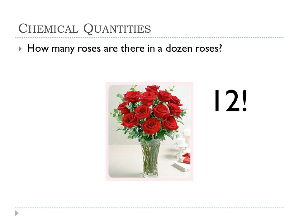 Chemical Quantities How many roses are there in a dozen roses 12!