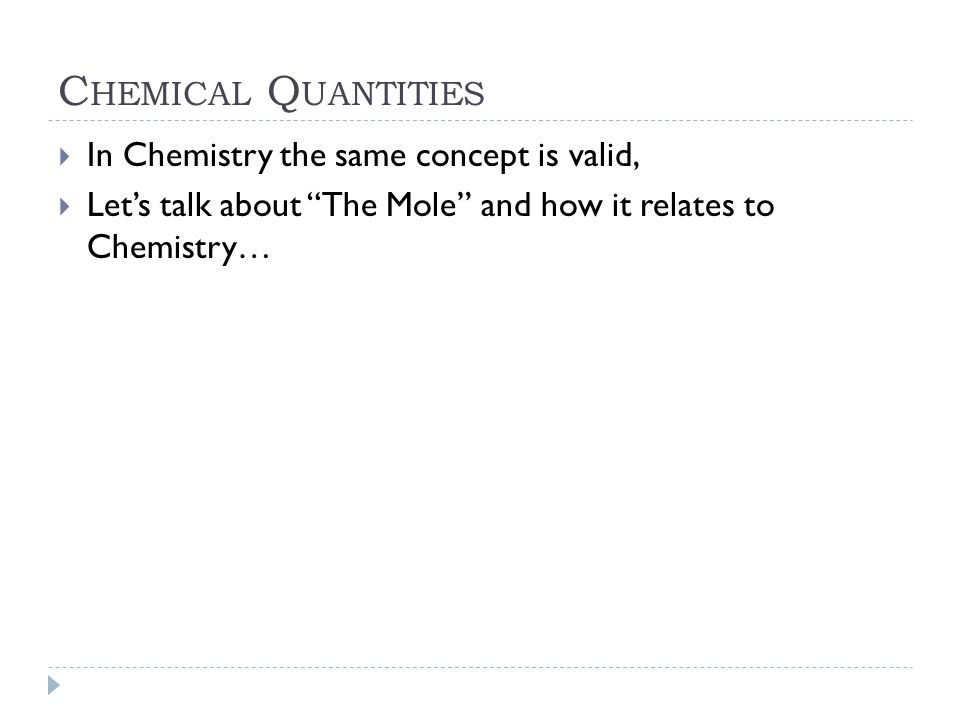 Chemical Quantities In Chemistry the same concept is valid,