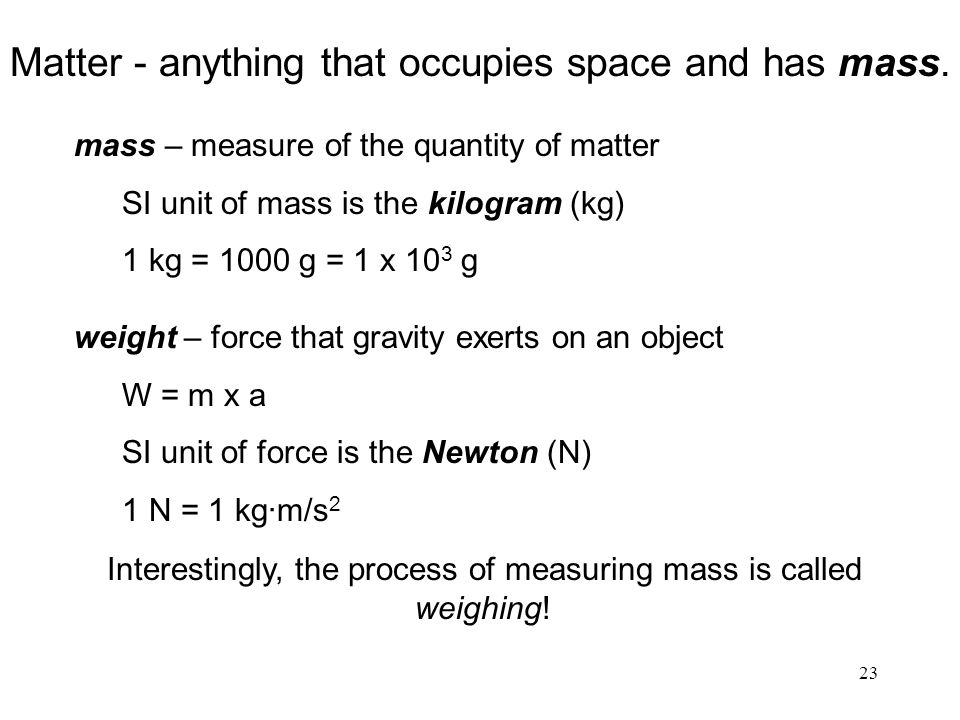 Interestingly, the process of measuring mass is called weighing!