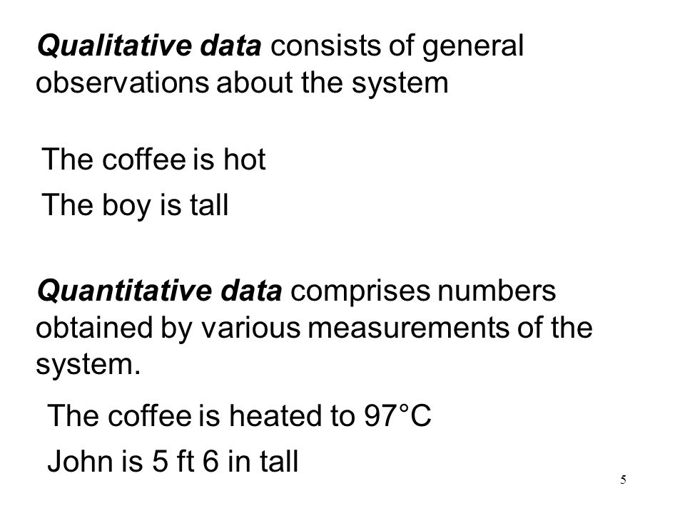 Qualitative data consists of general observations about the system