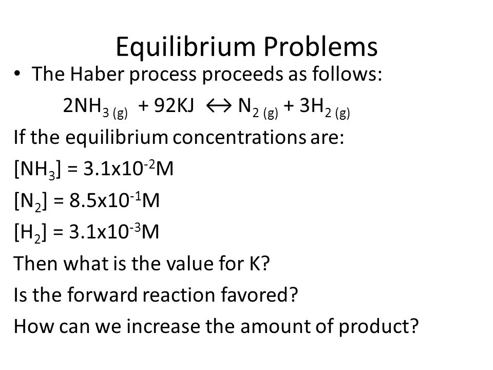 Equilibrium Problems The Haber process proceeds as follows: