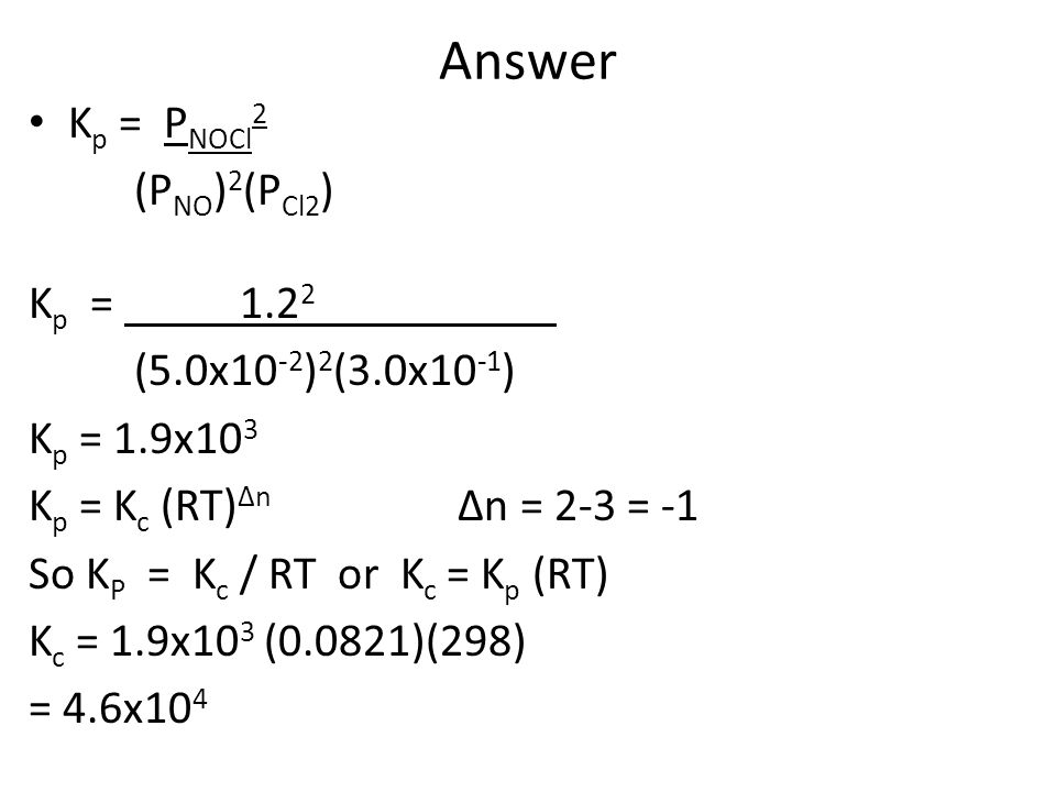 Answer Kp = PNOCl2 (PNO)2(PCl2) Kp = 1.22 (5.0x10-2)2(3.0x10-1)