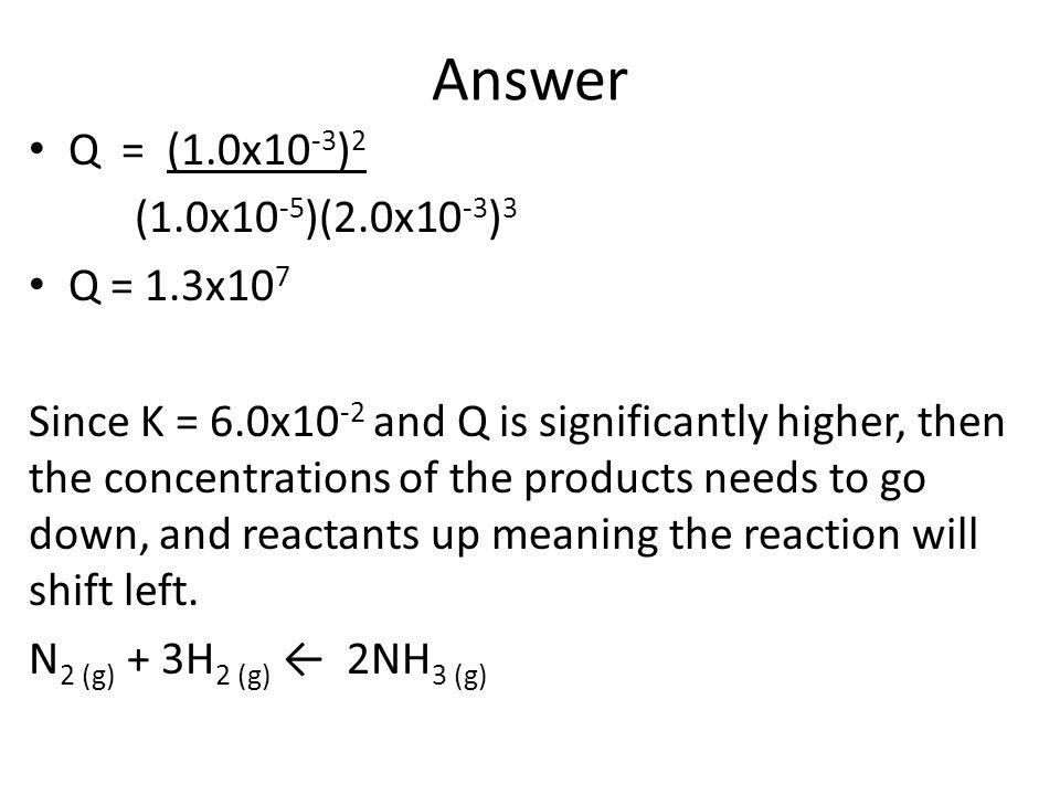 Answer Q = (1.0x10-3)2 (1.0x10-5)(2.0x10-3)3 Q = 1.3x107