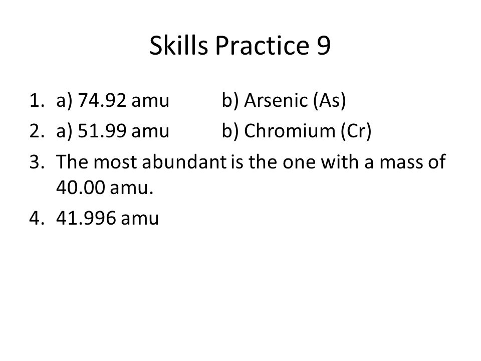 Skills Practice 9 a) 74.92 amu b) Arsenic (As)