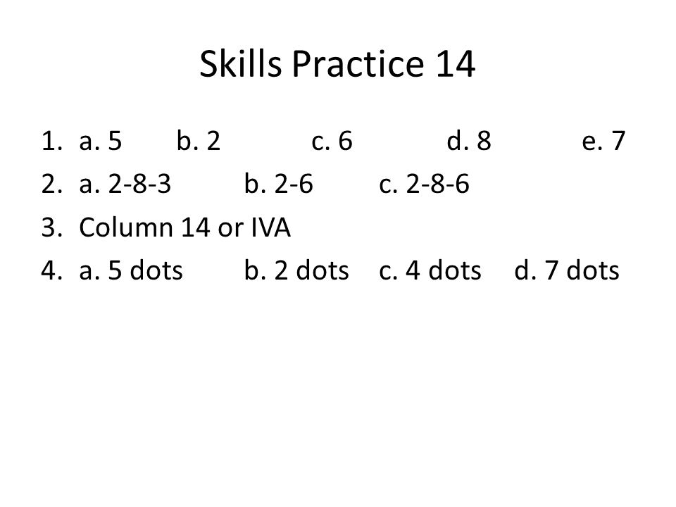 Skills Practice 14 a. 5 b. 2 c. 6 d. 8 e. 7 a. 2-8-3 b. 2-6 c. 2-8-6