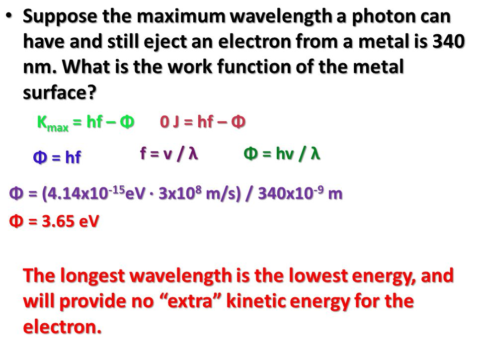 Suppose the maximum wavelength a photon can have and still eject an electron from a metal is 340 nm. What is the work function of the metal surface