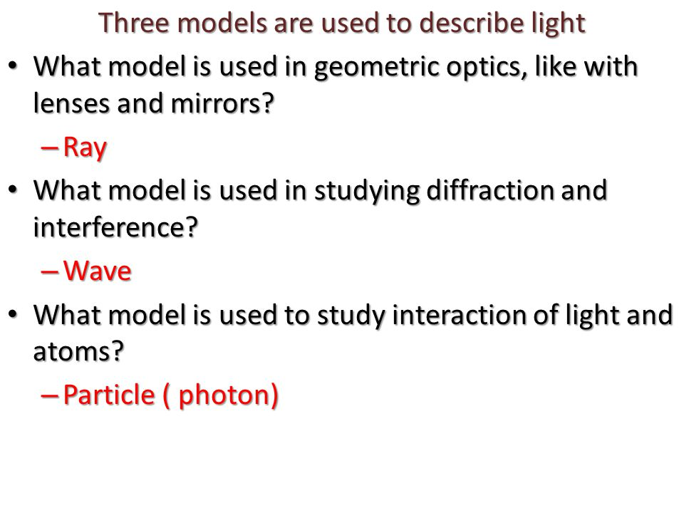 Three models are used to describe light