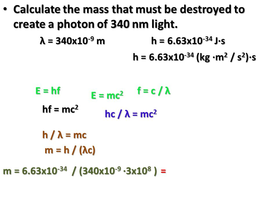 Calculate the mass that must be destroyed to create a photon of 340 nm light.