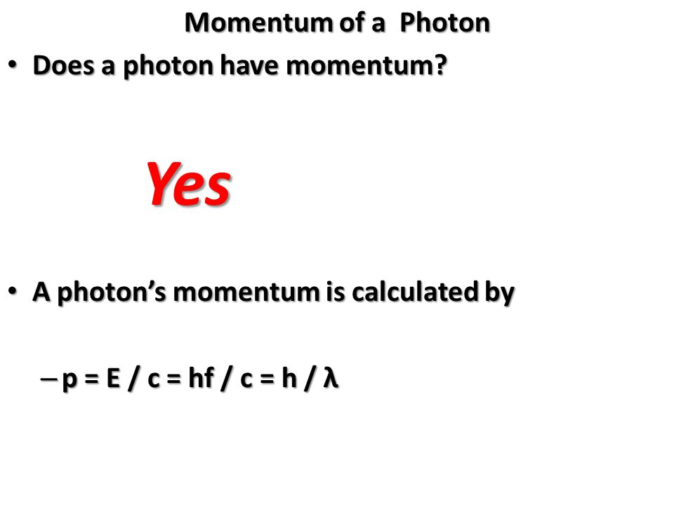 Yes Momentum of a Photon Does a photon have momentum