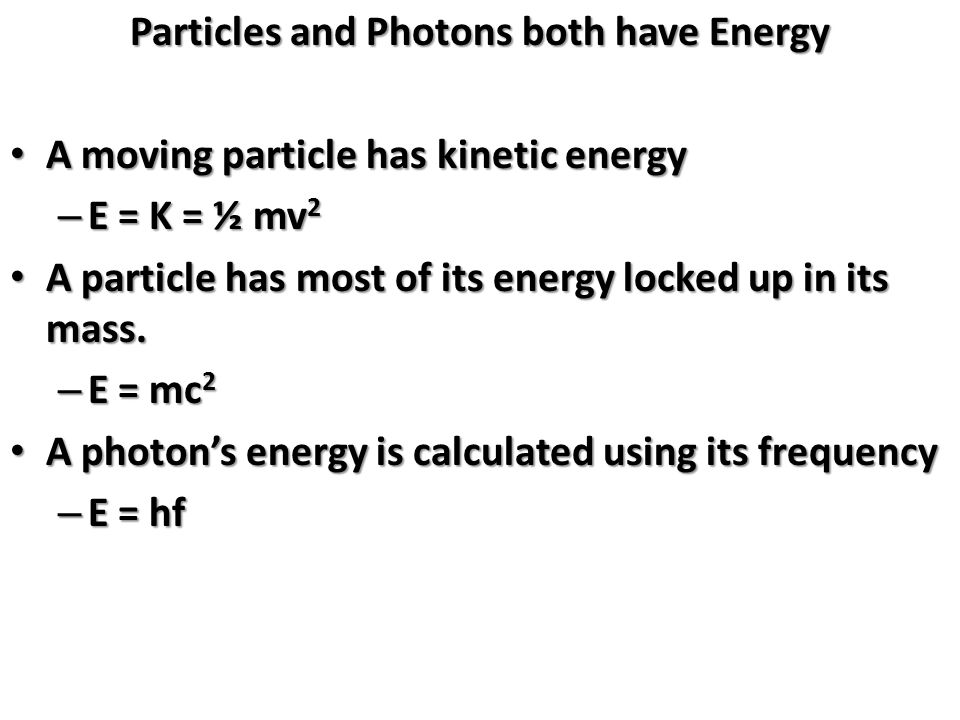 Particles and Photons both have Energy