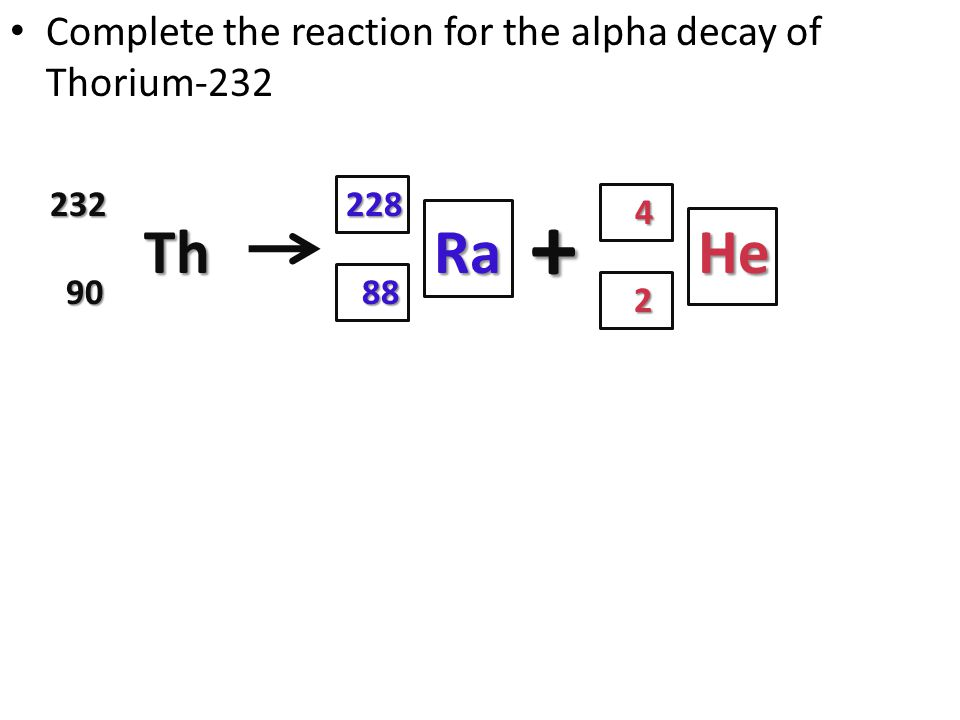 + Th Ra He Complete the reaction for the alpha decay of Thorium-232