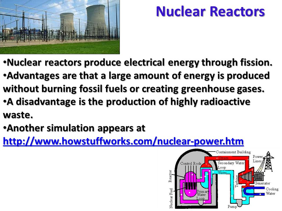 Nuclear Reactors Nuclear reactors produce electrical energy through fission.