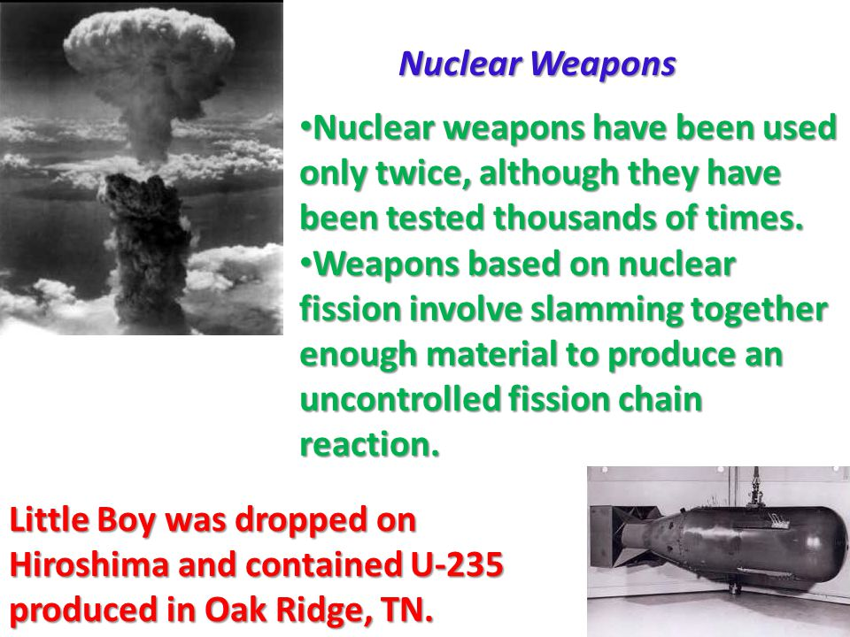 Nuclear Weapons Nuclear weapons have been used only twice, although they have been tested thousands of times.