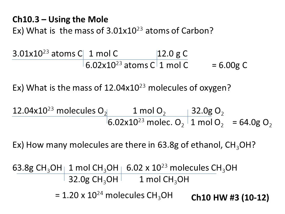 Ch10.3 – Using the Mole Ex) What is the mass of 3.01x1023 atoms of Carbon 3.01x1023 atoms C 1 mol C 12.0 g C.