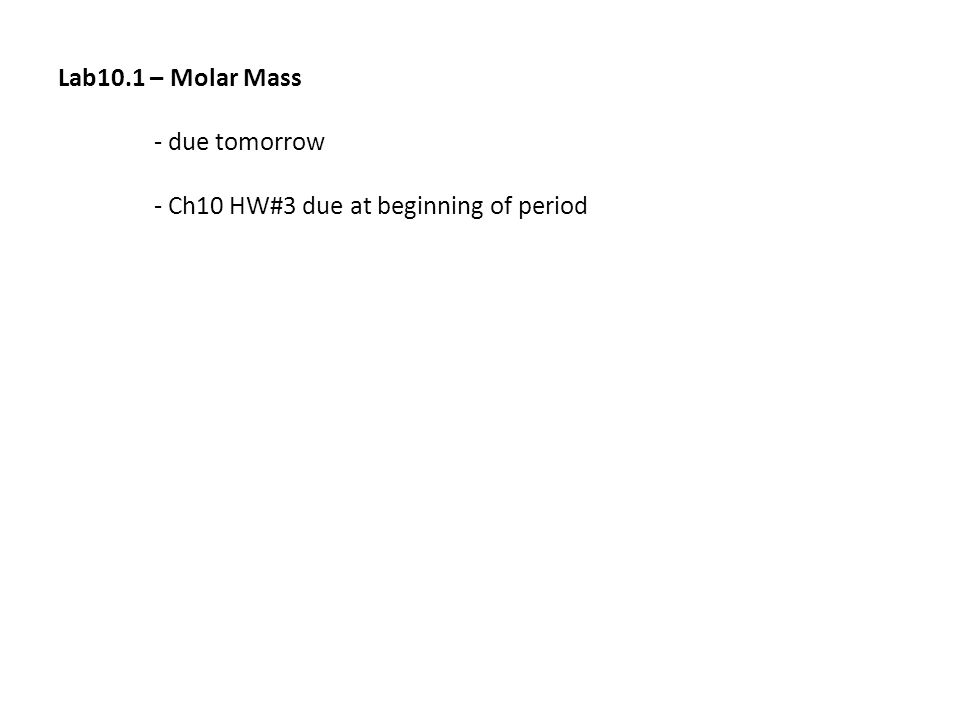 Lab10.1 – Molar Mass - due tomorrow - Ch10 HW#3 due at beginning of period