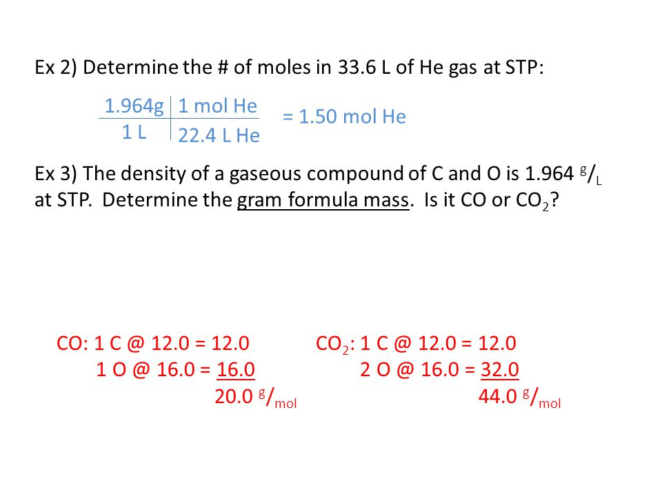 Ex 2) Determine the # of moles in 33.6 L of He gas at STP: