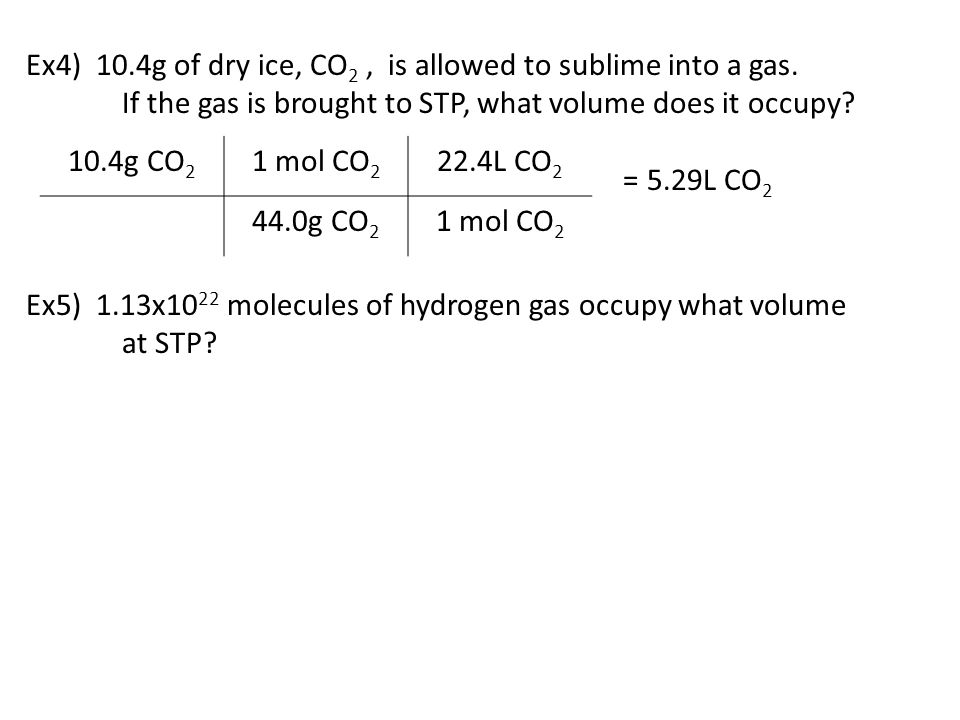 Ex4) 10.4g of dry ice, CO2 , is allowed to sublime into a gas.