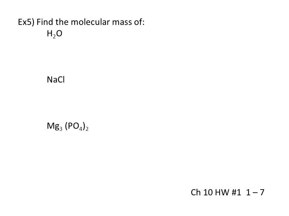 Ex5) Find the molecular mass of: