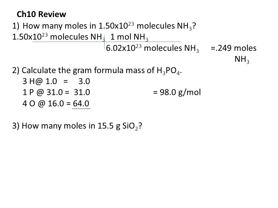 Ch10 Review How many moles in 1.50x1023 molecules NH3 1.50x1023 molecules NH3 1 mol NH3. 6.02x1023 molecules NH3 =.249 moles NH3.