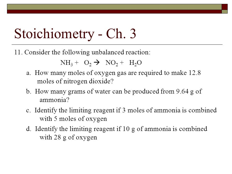 Stoichiometry - Ch. 3 11. Consider the following unbalanced reaction: