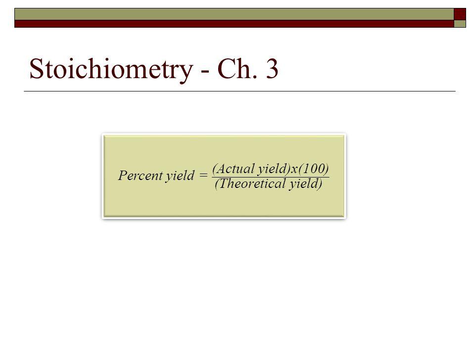 Percent yield = (Actual yield)x(100) (Theoretical yield)