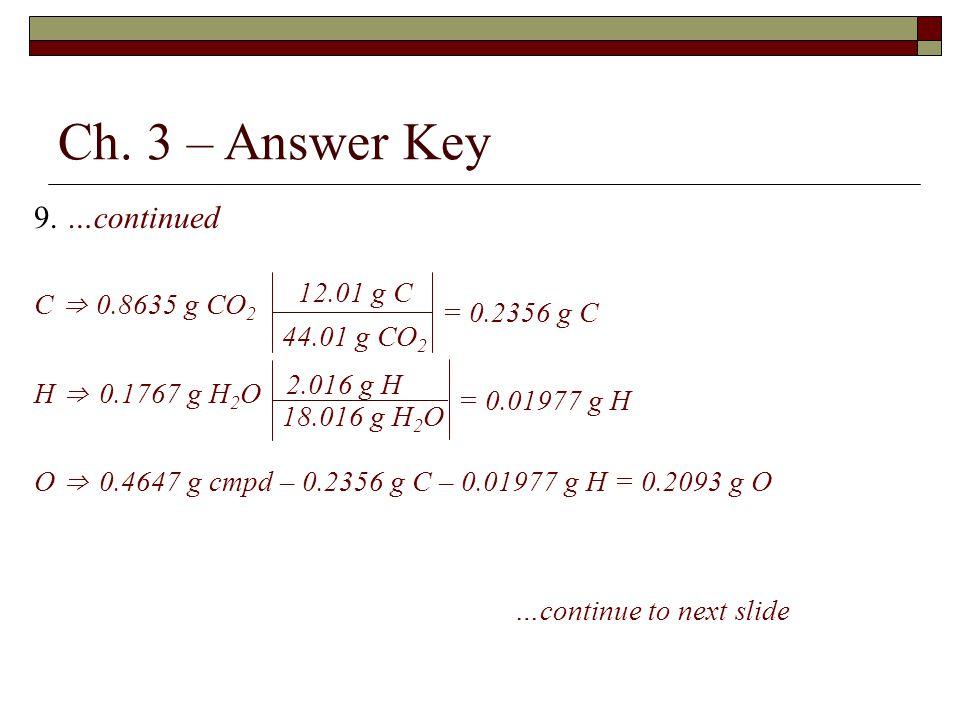 Ch. 3 – Answer Key 9. …continued C ⇒ 0.8635 g CO2 12.01 g C
