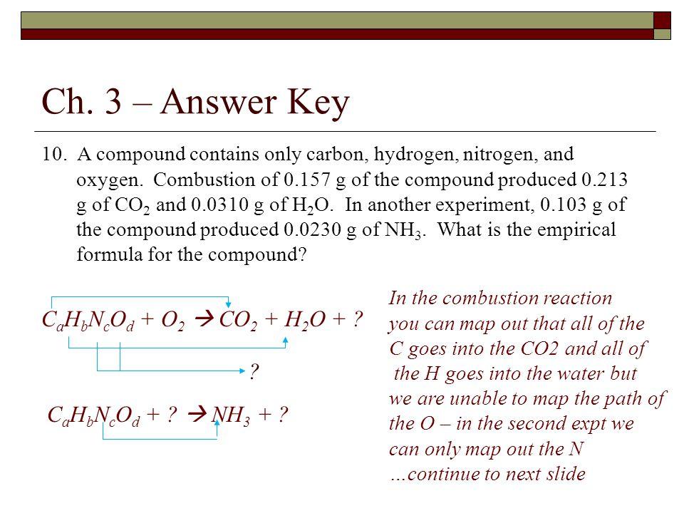 Ch. 3 – Answer Key CaHbNcOd + O2  CO2 + H2O +