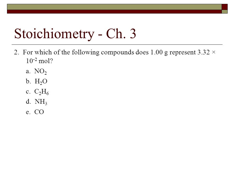Stoichiometry - Ch. 3 2. For which of the following compounds does 1.00 g represent 3.32 × 10-2 mol