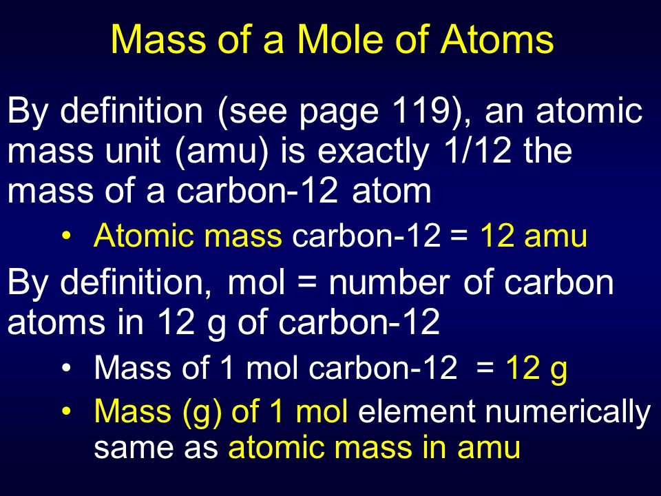 Mass of a Mole of Atoms By definition (see page 119), an atomic mass unit (amu) is exactly 1/12 the mass of a carbon-12 atom.