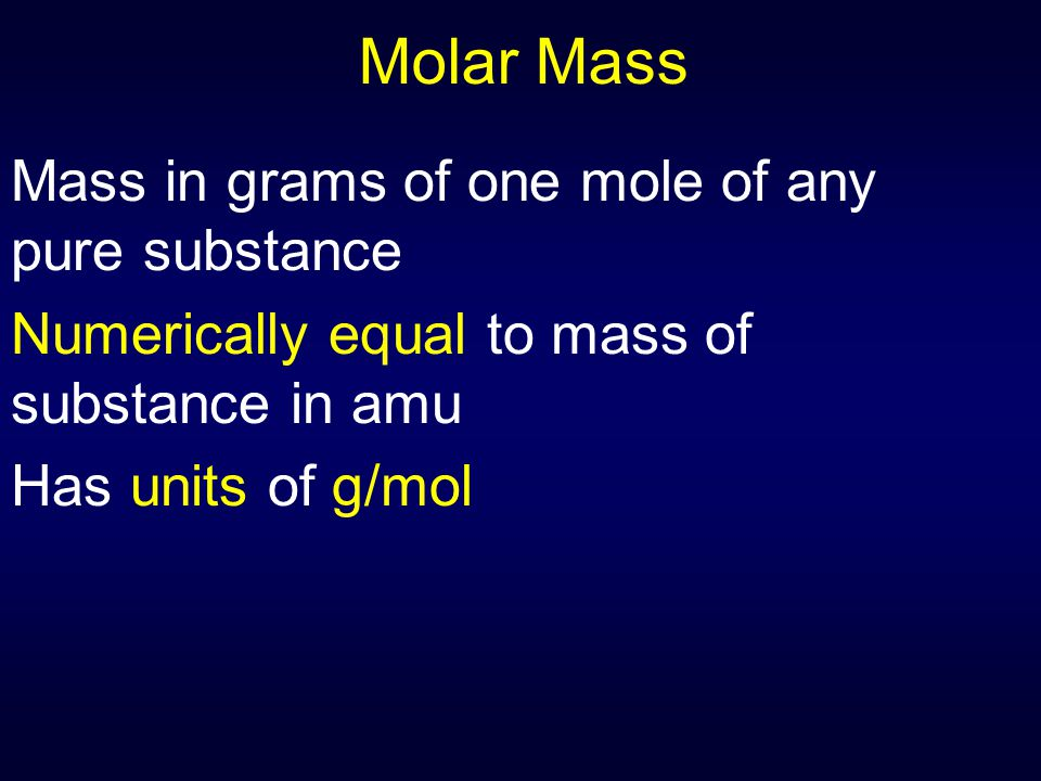 Molar Mass Mass in grams of one mole of any pure substance