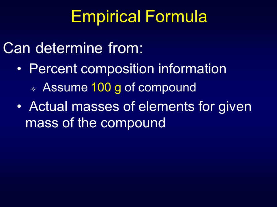 Empirical Formula Can determine from: Percent composition information