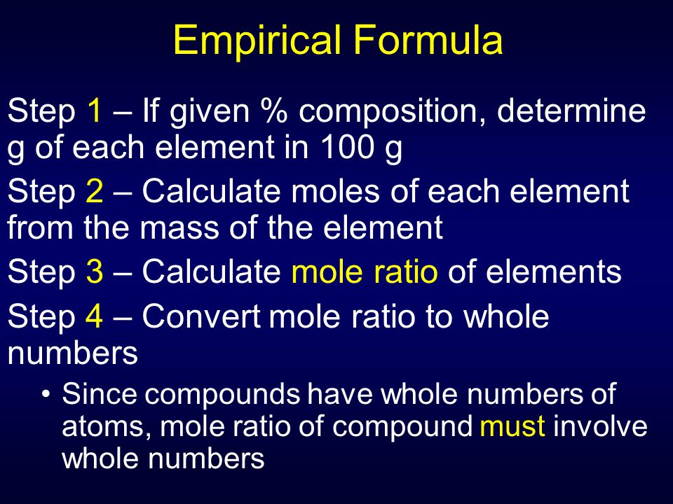 Empirical Formula Step 1 – If given % composition, determine g of each element in 100 g.