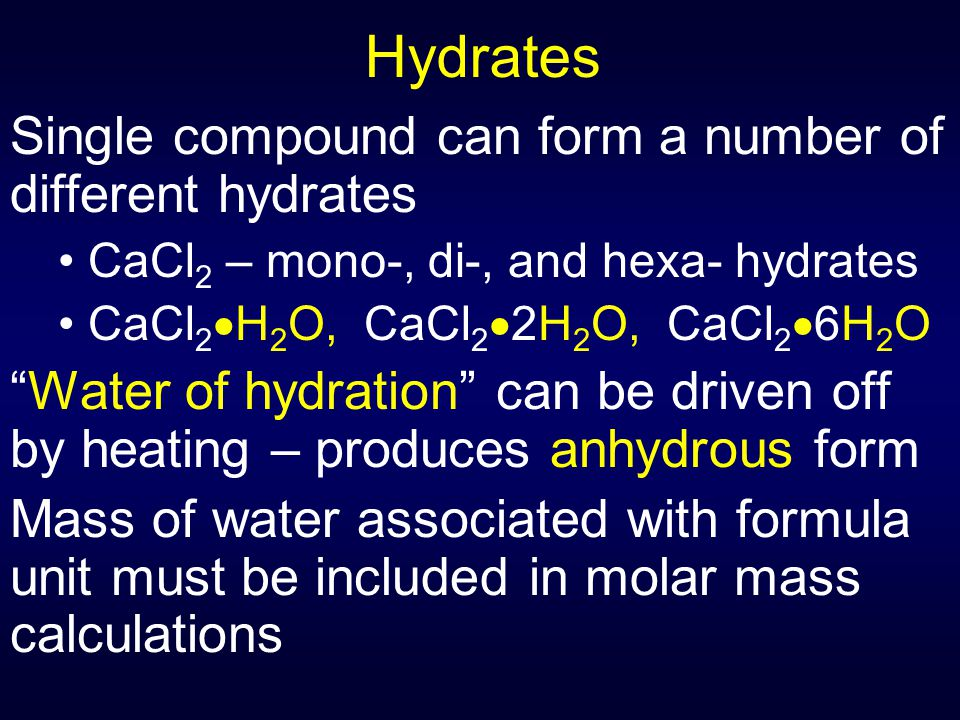 Hydrates Single compound can form a number of different hydrates