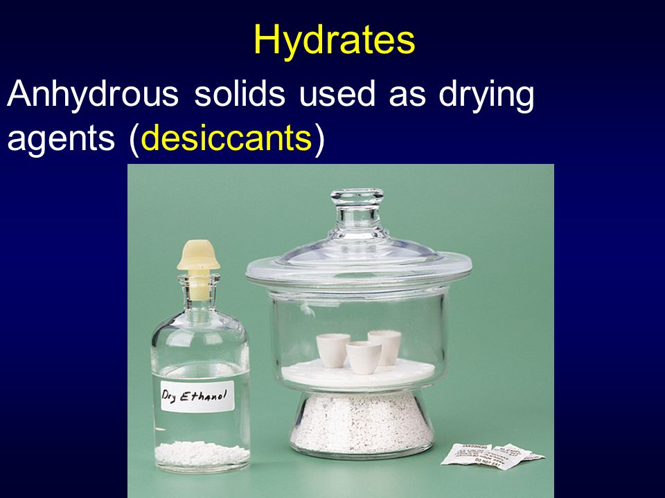 Hydrates Anhydrous solids used as drying agents (desiccants)