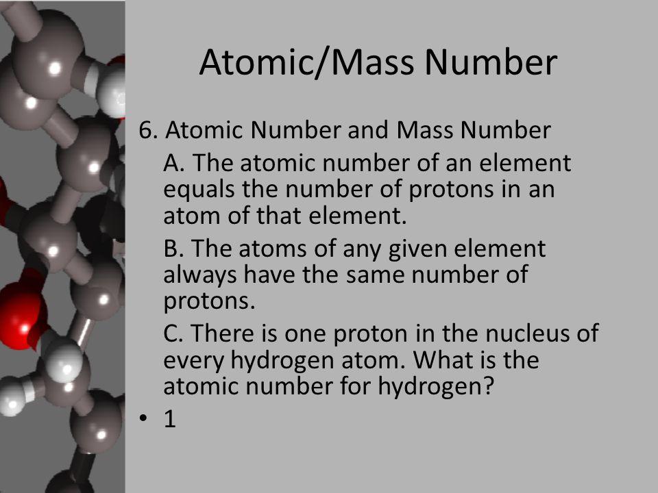Atomic/Mass Number 6. Atomic Number and Mass Number