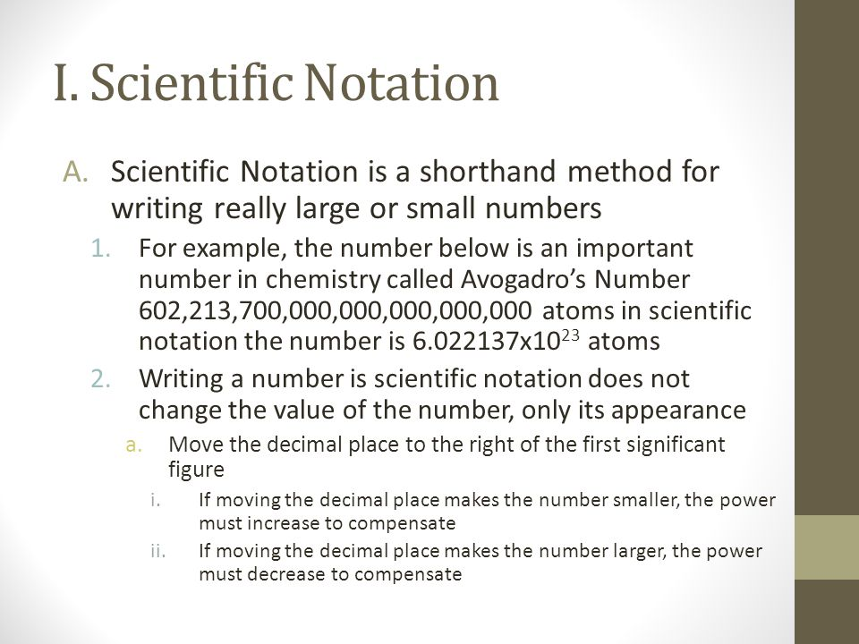 I. Scientific Notation Scientific Notation is a shorthand method for writing really large or small numbers.