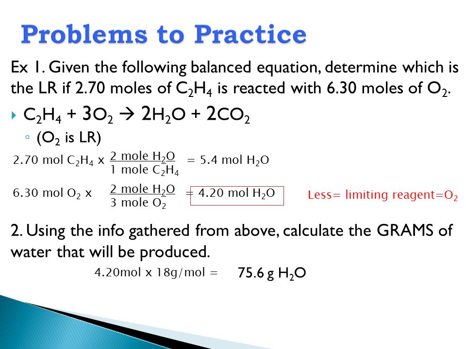 Problems to Practice C2H4 + 3O2  2H2O + 2CO2