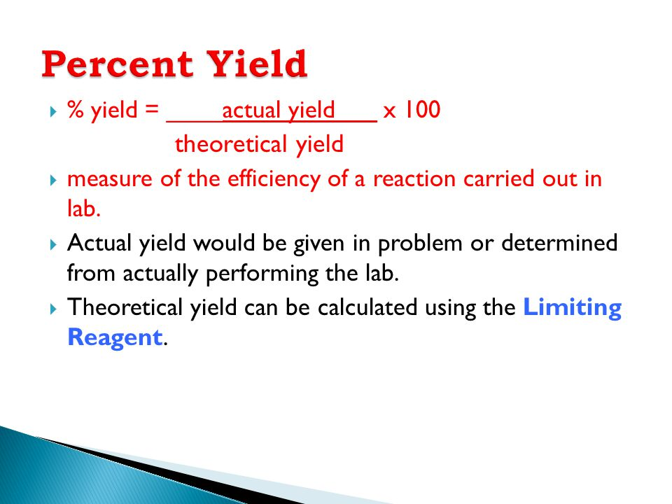 Percent Yield theoretical yield % yield = ____actual yield___ x 100