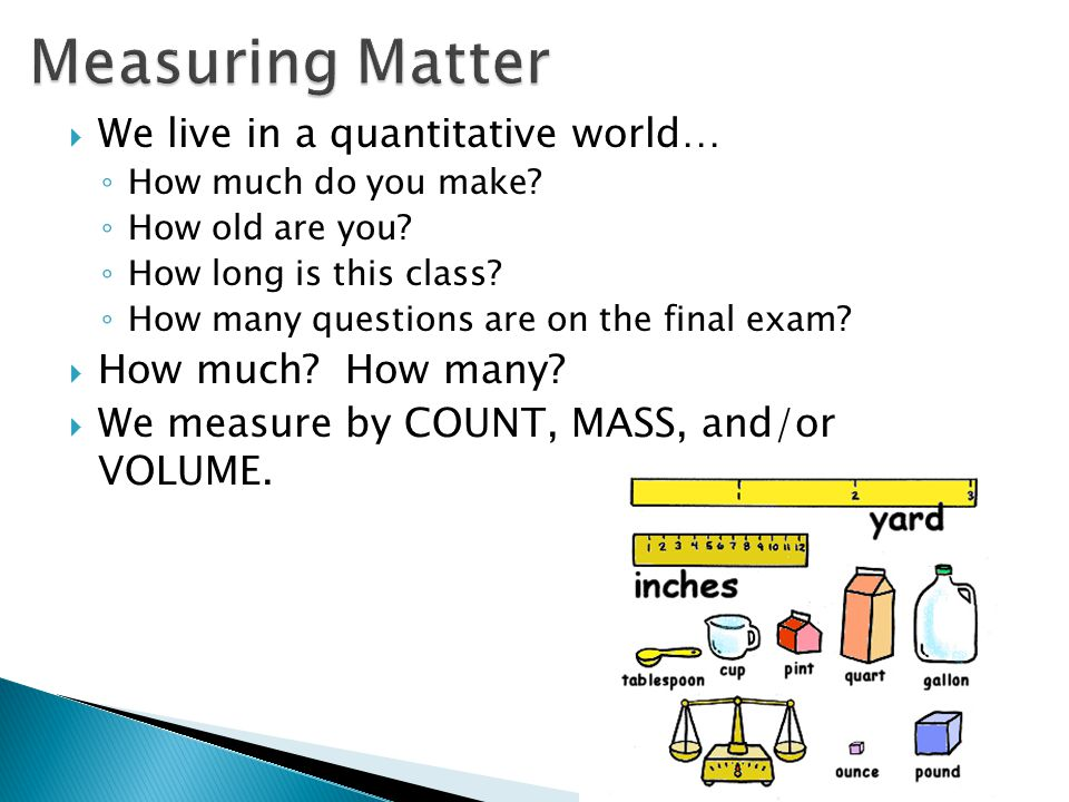 Measuring Matter We live in a quantitative world… How much How many