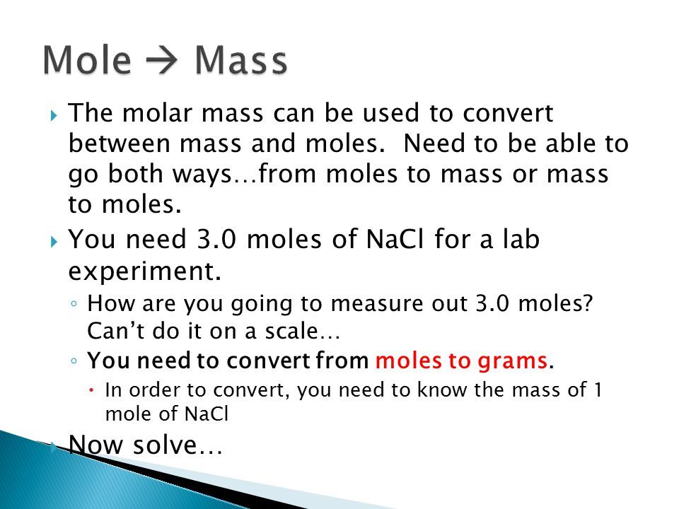 Mole  Mass You need 3.0 moles of NaCl for a lab experiment.