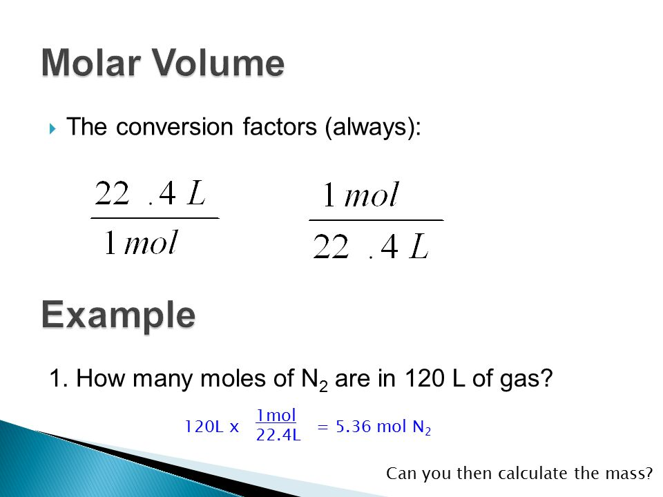 Molar Volume Example The conversion factors (always):