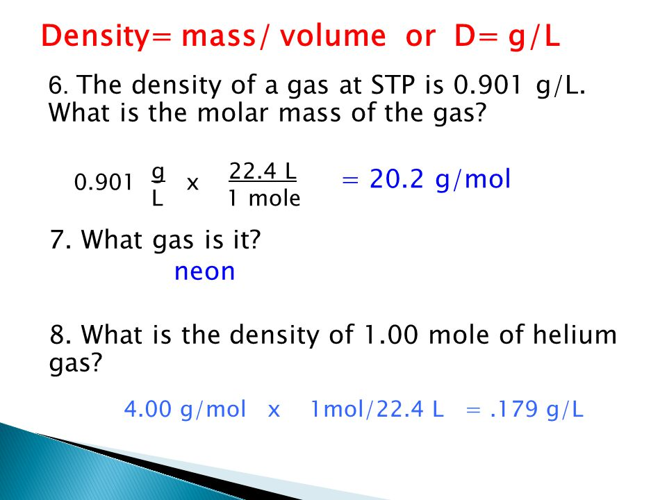 Density= mass/ volume or D= g/L