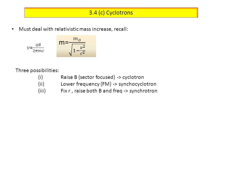 m= 𝑚 𝑜 1− 𝑣 2 𝑐 2 3.4 (c) Cyclotrons