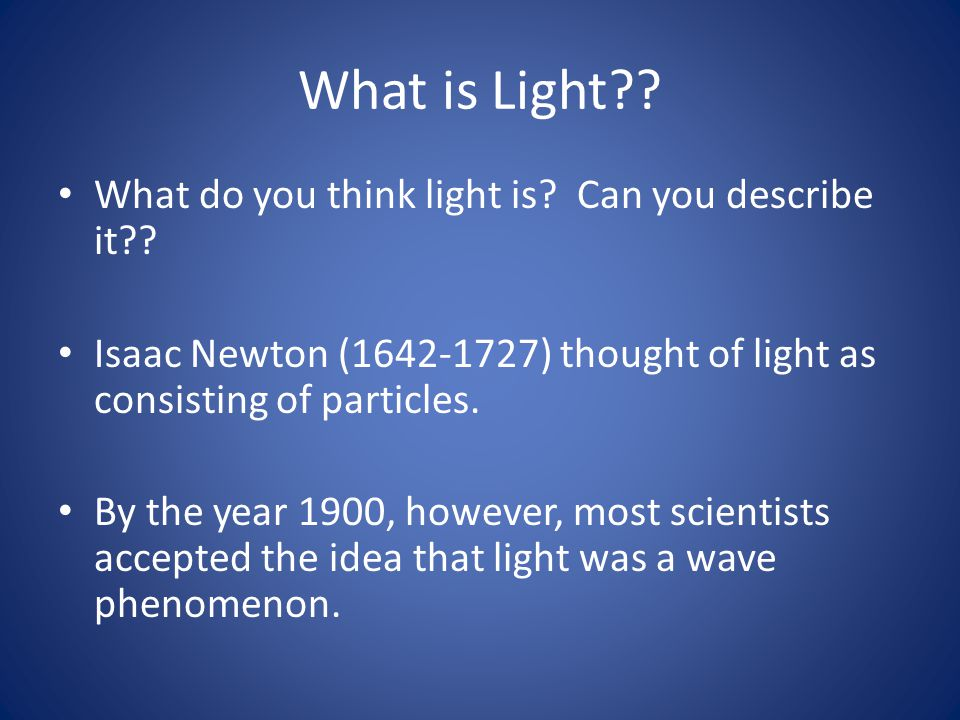 What is Light What do you think light is Can you describe it