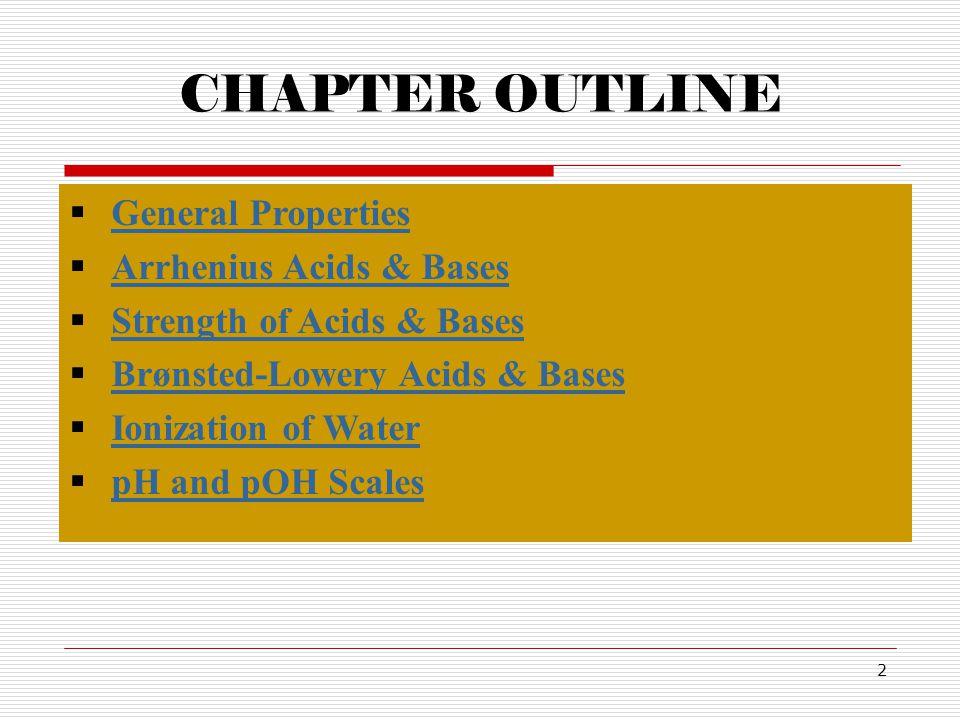 CHAPTER OUTLINE General Properties Arrhenius Acids & Bases