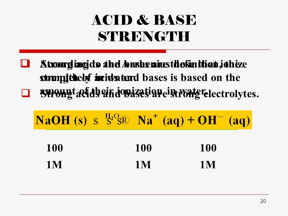 ACID & BASE STRENGTH According to the Arrhenius definition, the strength of acids and bases is based on the amount of their ionization in water.