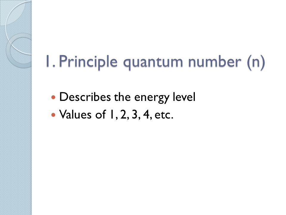 1. Principle quantum number (n)