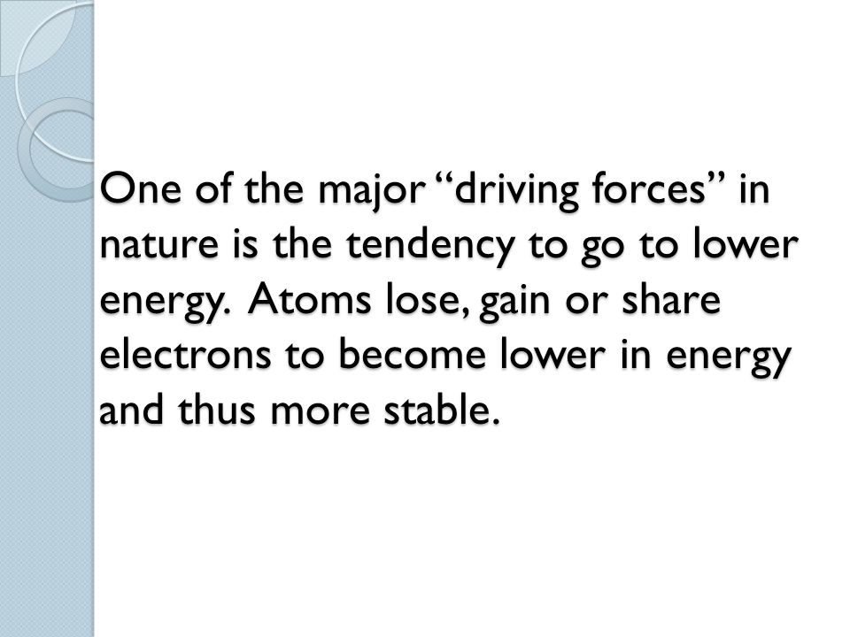 One of the major driving forces in nature is the tendency to go to lower energy.